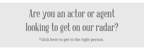 Are you an actor or agent looking to get on our radar?