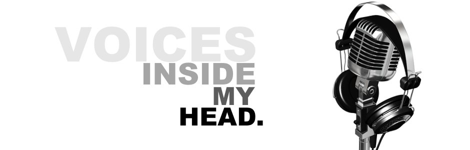 Voices inside my head.